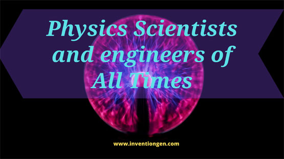 35 Physics Scientists and engineers of All Times