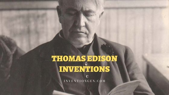 19 Thomas Alva Edison Inventions  – Complete List