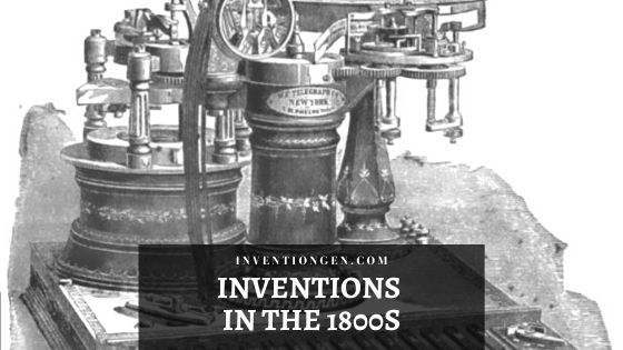 100+ Inventions in the 1800s – A Complete History
