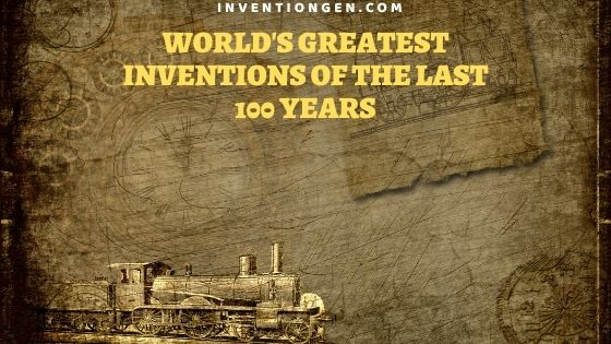 120 World's Greatest Inventions of the Last 100 Years