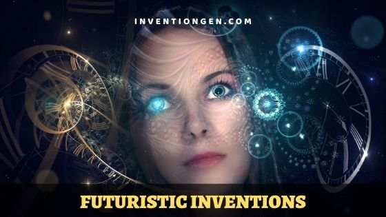 40 Futuristic Inventions – A Prediction on Future Technologies
