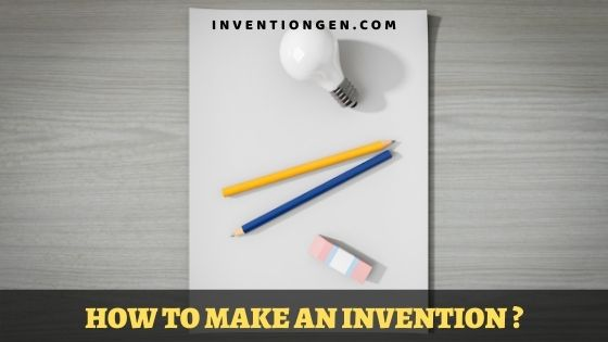 10 Steps to Learn How to Make An Invention