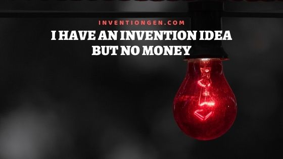 5 Steps to Solve I have an Invention Idea but No Money