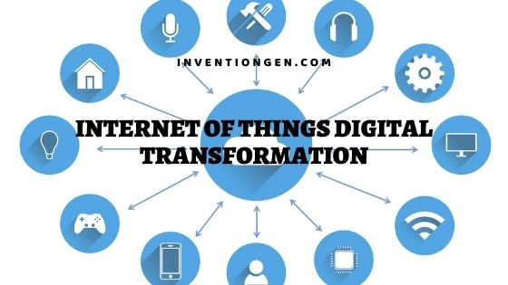 12 Trends of Internet of Things Digital Transformation 2021